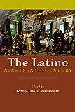 Latino Nineteenth Century (America and the Long 19th Century)