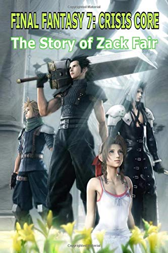 Final Fantasy 7 Crisis Core: The Story of Zack Fair (Final Fantasy 7 Series, Band 2)