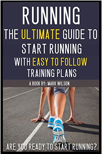 Download Running: The ultimate guide to start running with easy to follow training plans for beginners (running for beginners, running books, marathon training, ... 5 and 10k training) (English Edition) B00N257NEQ