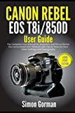 Canon Rebel EOS T8i/850D User Guide: The Complete User Manual for Beginners and Pro to Master the Canon Rebel EOS T8i/850D with Tips & Tricks for Best ... and Photography (Large Print Edition)