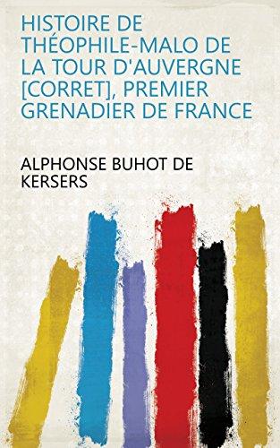 Histoire de Théophile-Malo de la Tour d'Auvergne [Corret], premier grenadier de France (French Edition)