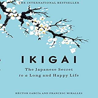 Ikigai     The Japanese Secret to a Long and Happy Life              By:                                                                                                                                 Héctor García,                                                                                        Francesc Miralles                               Narrated by:                                                                                                                                 Walter Dixon                      Length: 3 hrs and 18 mins     1,238 ratings     Overall 4.1