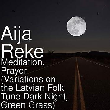 Meditation, Prayer (Variations on the Latvian Folk Tune Dark Night, Green Grass)