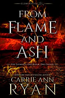 From Flame and Ash (Elements of Five Book 2) by [Carrie Ann Ryan]