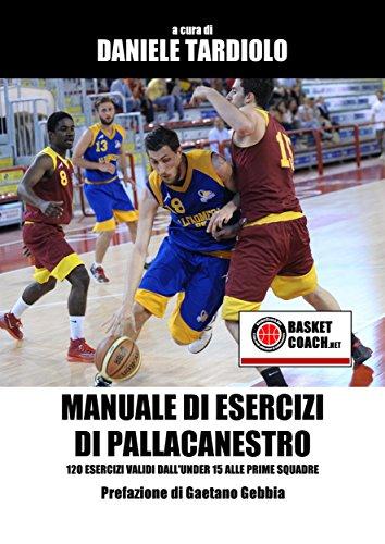 Manuale di esercizi di pallacanestro: 120 esercizi validi dall'under 15 alle prime squadre (Italian Edition)