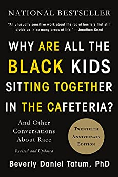 Why Are All the Black Kids Sitting Together in the Cafeteria?: And Other Conversations About Race by [Beverly Daniel Tatum]