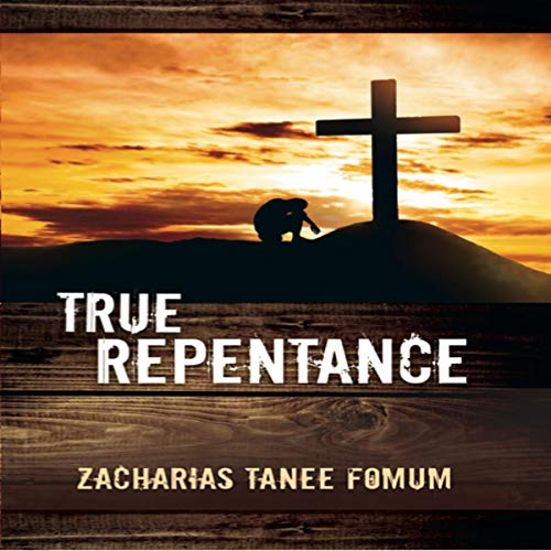 True Repentance Audiobook By Zacharias Tanee Fomum cover art