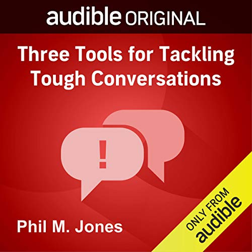 Three Tools for Tackling Tough Conversations Audiobook By Phil M. Jones cover art