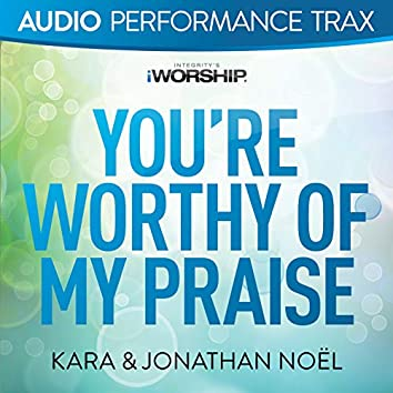 You're Worthy of My Praise (Audio Performance Trax)