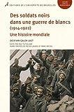 Des soldats noirs dans une guerre de blancs (1914-1922) Une histoire mondiale