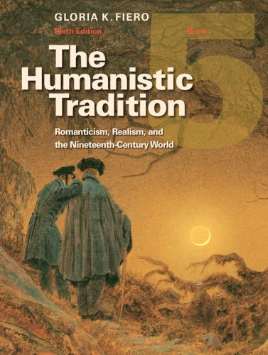 The Humanistic Tradition Book 5: Romanticism, Realism, and the Nineteenth-Century World