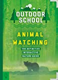 Outdoor School: Animal Watching: The Definitive Interactive Nature Guide