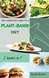 The Complete Guide to a Plant-Based Diet: Reset and Energize Your Body, Lose Weight, Improve Your Nutrition and Muscle Growth with Delicious Vegetable Recipes. Includes 2 meal plan