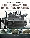 Hitler's Heavy Tiger Tank Battalions 1942-1945: Rare Photographs from Wartime Archives (Images of War)
