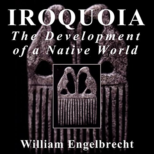 Iroquoia: The Development of a Native World audiobook cover art