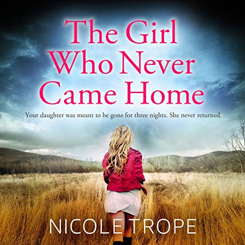 The Girl Who Never Came Home Audiobook By Nicole Trope cover art