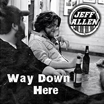 Way Down Here