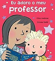 Eu Adoro o Meu Professor (Portuguese Edition)