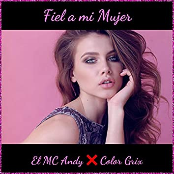 "Fiel a Mi Mujer (feat. Axel JD ""Color Grix"")"