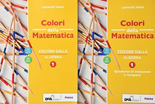 Colori della matematica. Con Algebra, Quaderno di inclusione e recupero. Ediz. gialla. Per le Scuole superiori. Con e-book. Con espansione online (Vol. 1)