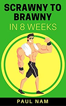 Scrawny To Brawny In 8 Weeks: The Natural Way : For Men And Women by [Paul Nam]