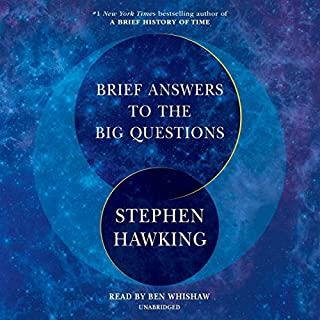 Brief Answers to the Big Questions                   Written by:                                                                                                                                 Stephen Hawking,                                                                                        Eddie Redmayne - foreword,                                                                                        Lucy Hawking - afterword                               Narrated by:                                                                                                                                 Ben Whishaw                      Length: 4 hrs and 51 mins     83 ratings     Overall 4.8