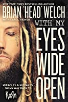 "With My Eyes Wide Open: Miracles and Mistakes on My Way Back to KoRn by Brian ""Head"" Welch(2016-05-17)"