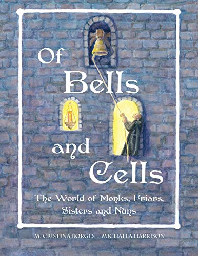 Of Bells and Cells: The World of Monks, Friars, Sisters and Nuns (US/Can)