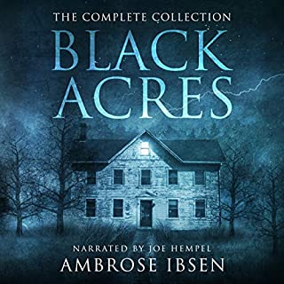 Black Acres     The Complete Collection              By:                                                                                                                                 Ambrose Ibsen                               Narrated by:                                                                                                                                 Joe Hempel                      Length: 9 hrs and 20 mins     180 ratings     Overall 4.1