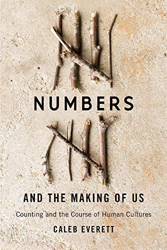 Compare Textbook Prices for Numbers and the Making of Us: Counting and the Course of Human Cultures Reprint Edition ISBN 9780674237810 by Everett, Caleb