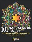 101 Mandalas De Flores: Un libro de colorear para adultos. Calma tu ansiedad, cultiva...