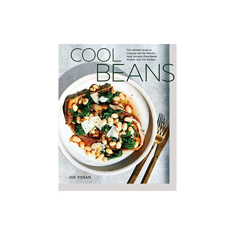 Cool Beans: The Ultimate Guide to Cooking with the World's Most Versatile Plant-Based Protein, with 125 Recipes [A…