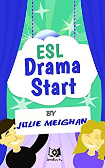 ESL Drama Start: Drama Activities for ESL learners by [Julie Meighan]