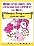 El GRAN libro de unicornios para colorear para niñas de entre 5 a 7 años de edad: 200 imágenes lindas y divertidas que tu niña amará