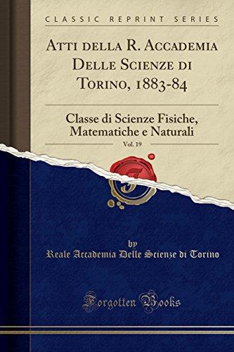 Atti della R. Accademia Delle Scienze di Torino, 1883-84, Vol. 19: Classe di Scienze Fisiche, Matematiche e Naturali (Classic Reprint)