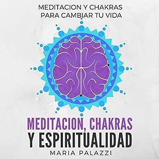 Meditacion, Chakras y Espiritualidad: Meditacion y Chakras para cambiar tu vida [Meditation, Chakras and Spirituality: Meditation and Chakras to Change Your Life] audiobook cover art
