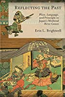 Reflecting the Past: Place, Language, and Principle in Japan's Medieval Mirror Genre (Harvard East Asian Monographs)