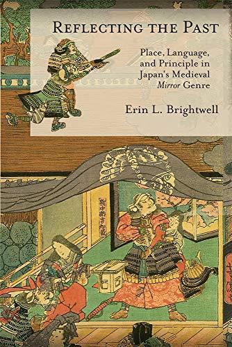 Reflecting the Past: Place, Language, and Principle in Japan's Medieval Mirror Genre (Harvard East Asian Monographs, Band 433)