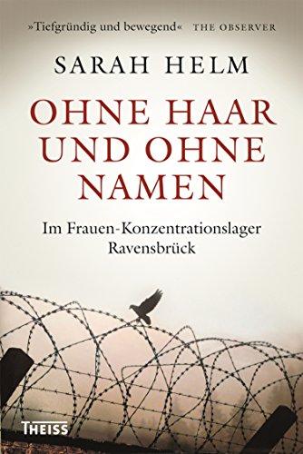 Ohne Haar und ohne Namen: Im Frauen-Konzentrationslager Ravensbrück