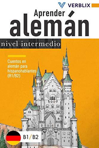 Aprender alemán: nivel intermedio: Cuentos en alemán para hispanohablantes (B1/B2) (German Edition)