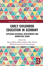 Early Childhood Education in Germany: Exploring Historical Developments and Theoretical Issues (Routledge Research in Earl...