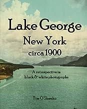 Lake George New York circa 1900: A retrospective in black & white photographs