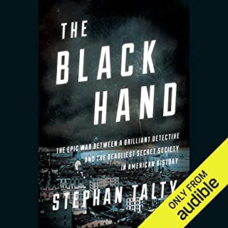 The Black Hand     The Epic War Between a Brilliant Detective and the Deadliest Secret Society in American History              By:                                                                                                                                 Stephan Talty                               Narrated by:                                                                                                                                 Scott Aiello                      Length: 9 hrs and 17 mins     187 ratings     Overall 4.0