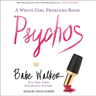 Psychos     A White Girl Problems Book              Written by:                                                                                                                                 Babe Walker                               Narrated by:                                                                                                                                 Tavia Gilbert                      Length: 6 hrs and 56 mins     Not rated yet     Overall 0.0