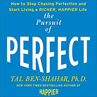 Pursuit of Perfect     How to Stop Chasing and Start Living a Richer, Happier Life              By:                                                                                                                                 Tal Ben-Shahar                               Narrated by:                                                                                                                                 Eric Conger                      Length: 6 hrs and 59 mins     387 ratings     Overall 4.1
