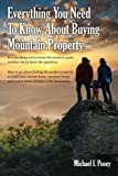 Everything You Need To Know About Buying Mountain Property: It is one thing not to know the answers, quite another not to know the questions. How to ... home, retirement home dreams in the mountains