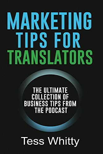 Marketing Tips for Translators: The Ultimate Collection of Business Tips from the Podcast (English Edition)