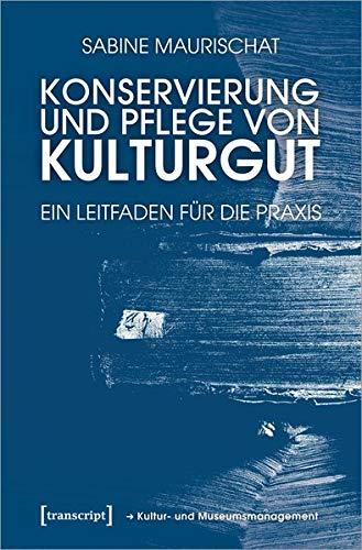 Konservierung und Pflege von Kulturgut: Ein Leitfaden für die Praxis (Schriften zum Kultur- und Museumsmanagement)