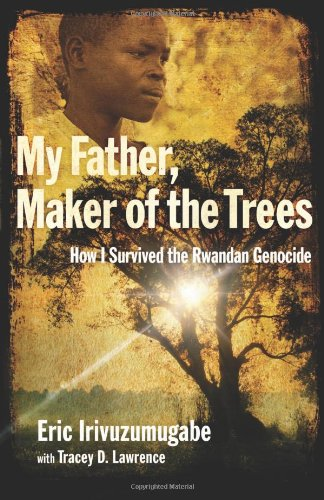 Download My Father, Maker of the Trees: How I Survived the Rwandan Genocide 0801013208