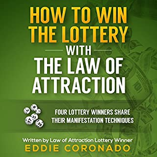 How to Win the Lottery with the Law of Attraction     Four Lottery Winners Share Their Manifestation Techniques              By:                                                                                                                                 Eddie Coronado                               Narrated by:                                                                                                                                 Russell Stamets                      Length: 1 hr and 44 mins     157 ratings     Overall 4.6